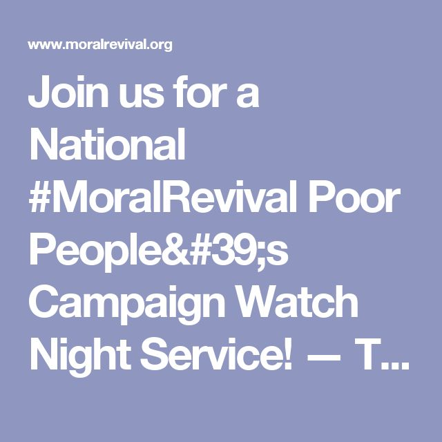 Join us for a National #MoralRevival Poor People's Campaign Watch Night Service! —        The Revival
