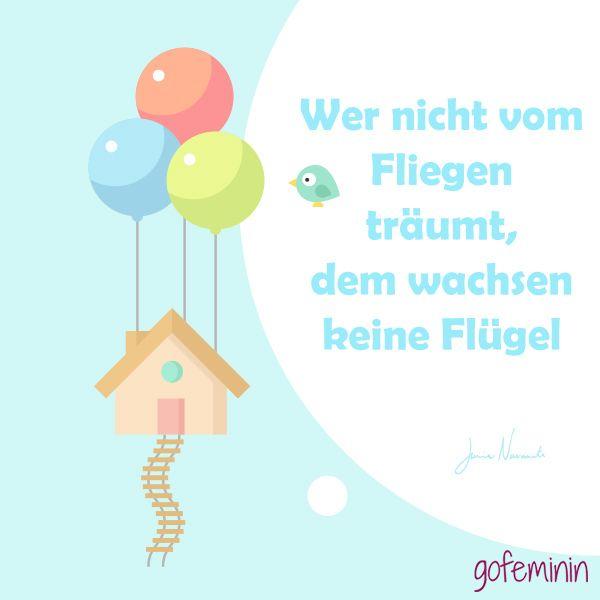 Wer nicht vom Fliegen träumt, dem wachsen keine Flügel. Noch mehr Zitate und Sprüche auf http://www.gofeminin.de/living/album920026/spruch-des-tages-witzige-weisheiten-fur-jeden-tag-0.html
