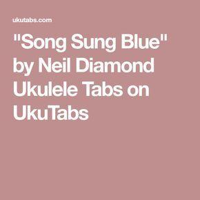 """Song Sung Blue"" by Neil Diamond Ukulele Tabs on UkuTabs"