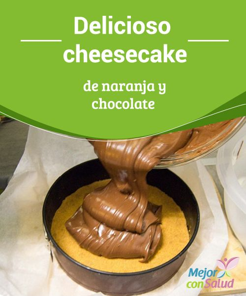 Delicioso cheesecake de naranja y chocolate  ¿Te gustan los cheesecake? Son deliciosos, fáciles de hacer y geniales para tus desayunos o en las meriendas de los más pequeños.