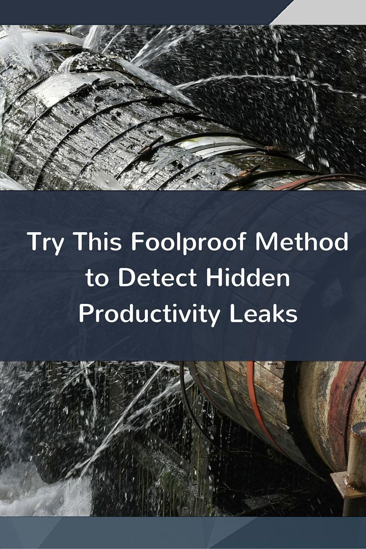 Try This Foolproof Method to Detect Productivity Leaks