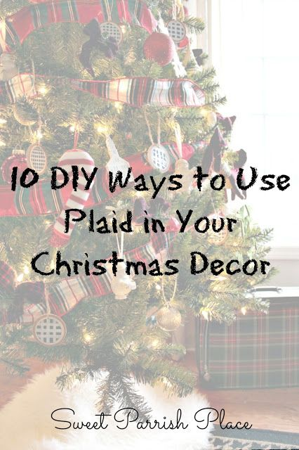 Sweet Parrish Place: 10 DIY Ways to Use Plaid in Your Christmas Decor. Great idea for decorating your home on a budget!