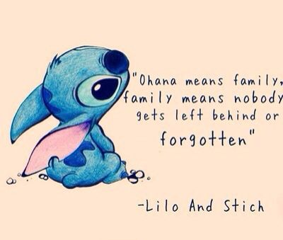 Lilo & Stitch | Quote | Ohana Ohana means Family Family means that Nobody gets left behind or Forgotten | Fan Art                                                                                                                                                      More