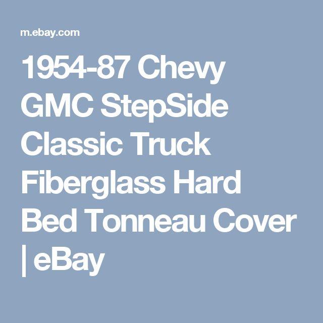 1954-87 Chevy GMC StepSide Classic Truck Fiberglass Hard Bed Tonneau Cover   eBay