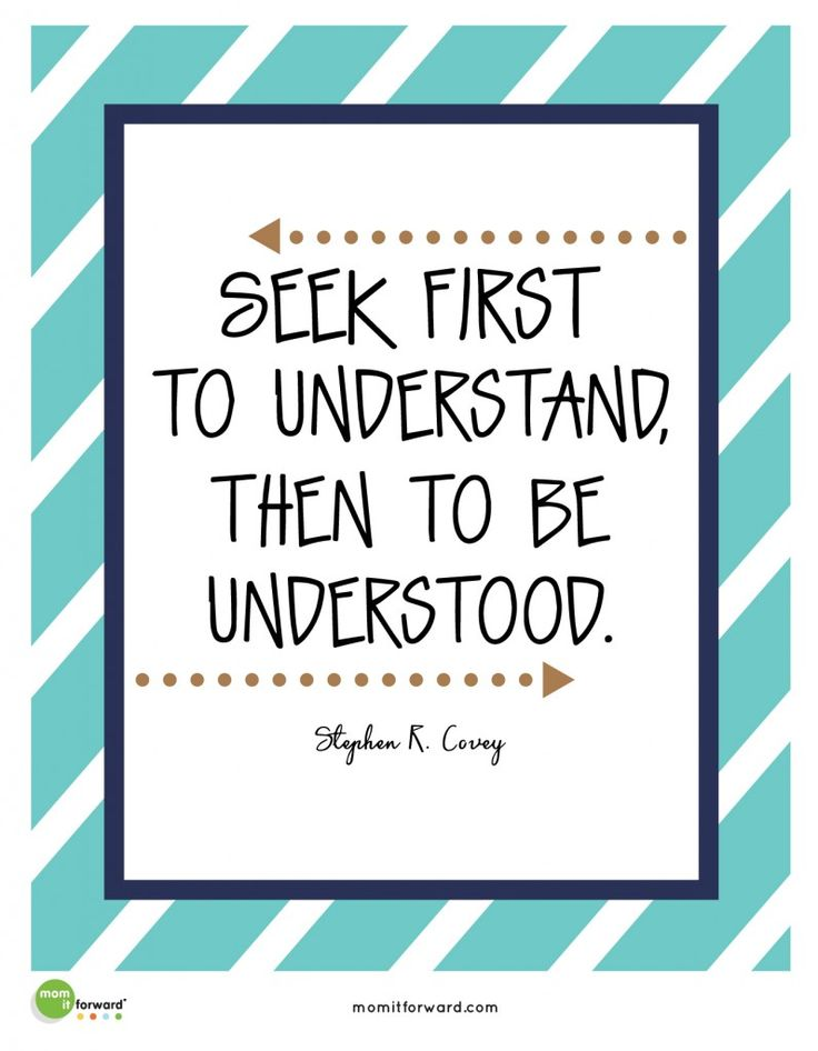 "Stephen Covey said, ""Seek first to understand then to be understood."" Use this quote to teach your family the importance of effective communication."