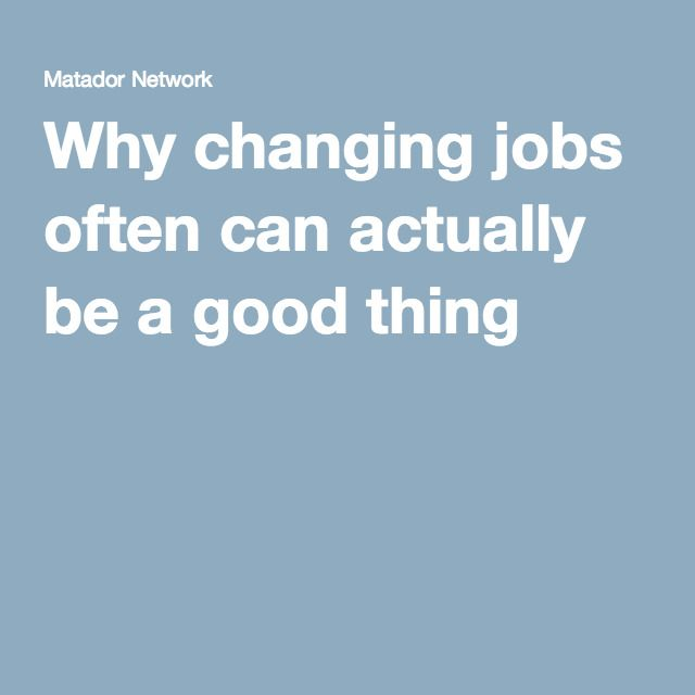 Why changing jobs often can actually be a good thing