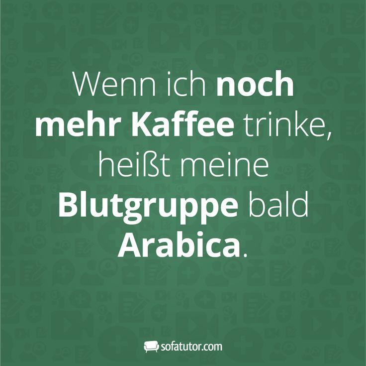 """Mehr lustige Sprüche gibt's hier:  http://magazin.sofatutor.com/lehrer/  """"Wenn ich noch mehr Kaffee trinke, heißt meine Blutgruppe bald Arabica."""""""