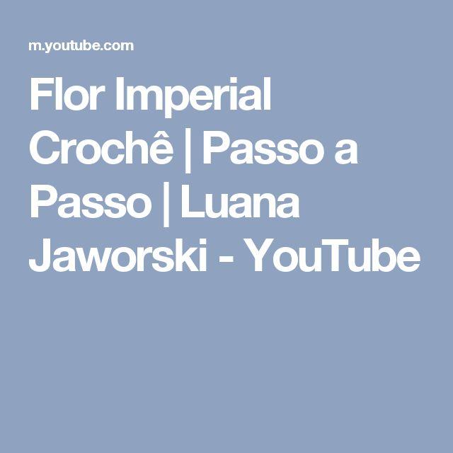 Flor Imperial Crochê | Passo a Passo | Luana Jaworski - YouTube