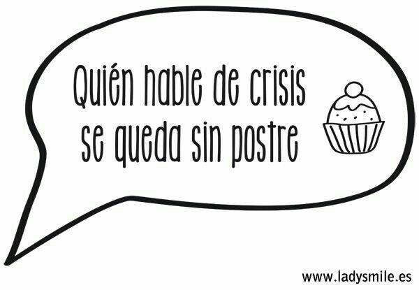 Quien hable de crisis se queda sin postre