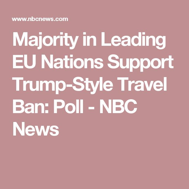 Majority in Leading EU Nations Support Trump-Style Travel Ban: Poll - NBC News