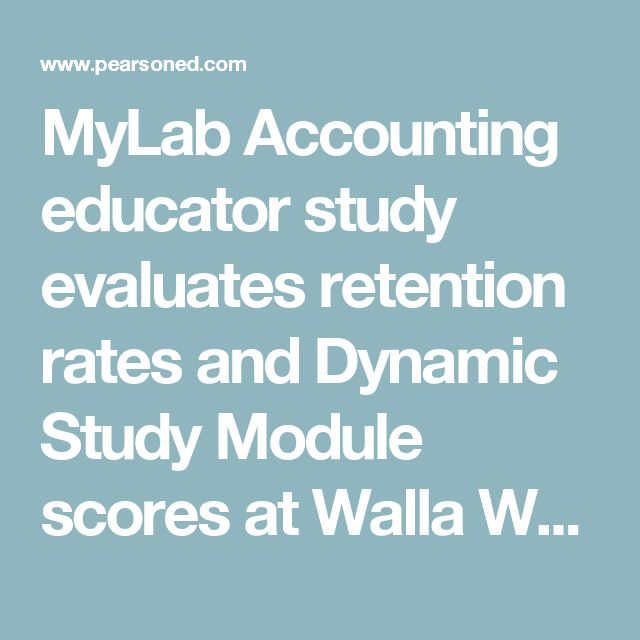 MyLab Accounting educator study evaluates retention rates and Dynamic Study Module scores at Walla Walla Community College - USA
