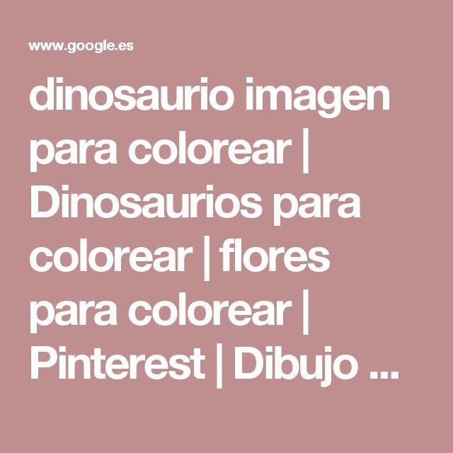 dinosaurio imagen para colorear | Dinosaurios para colorear | flores para colorear | Pinterest | Dibujo de dinosaurio, Dinosaurios imagenes y Dibujos de
