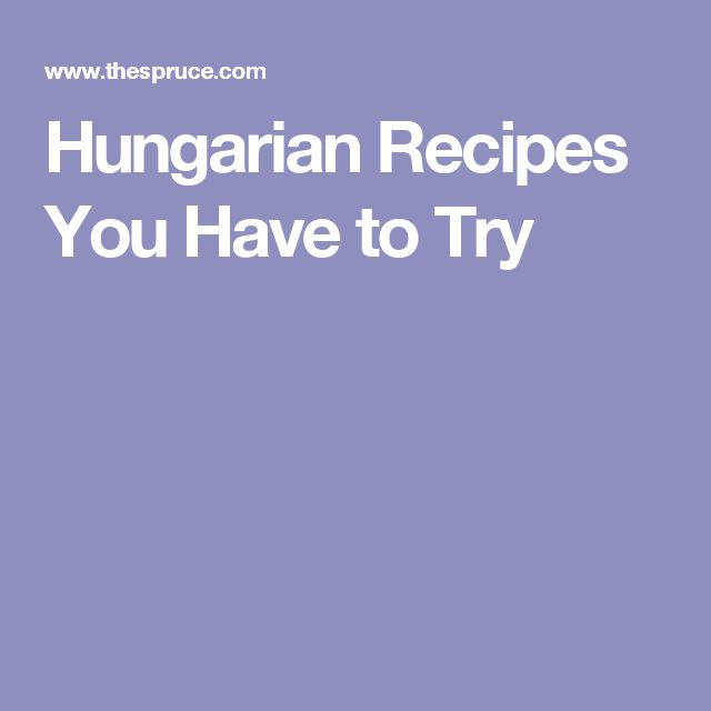 Hungarian Recipes You Have to Try