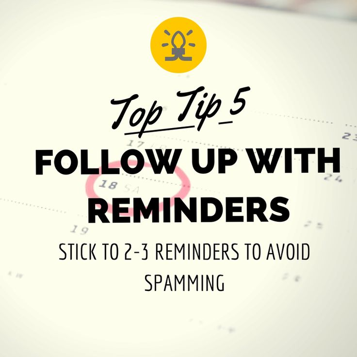 Top Tip #5 - Follow up with reminders - Stick to 2-5 reminders to avoid spamming - www.getsmartglobal.com/blog