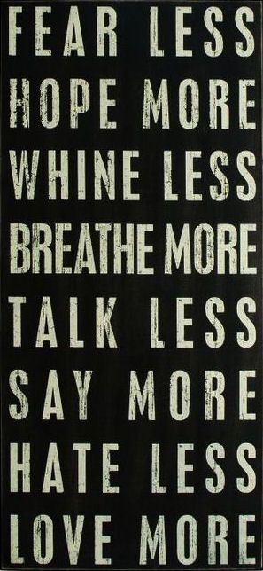 Fear Less | Hope More | Whine Less |  Breathe More | Talk Less | Say More | Hate Less | Love More ♥ #quote #wall #art