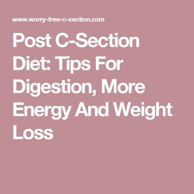 Post C-Section Diet: Tips For Digestion, More Energy And Weight Loss