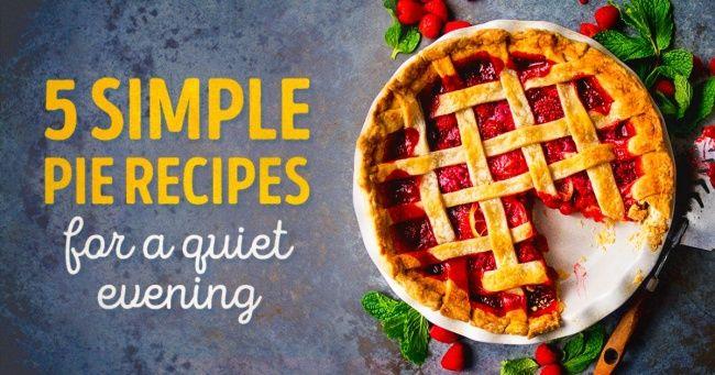Five simple pie recipes for aquiet evening