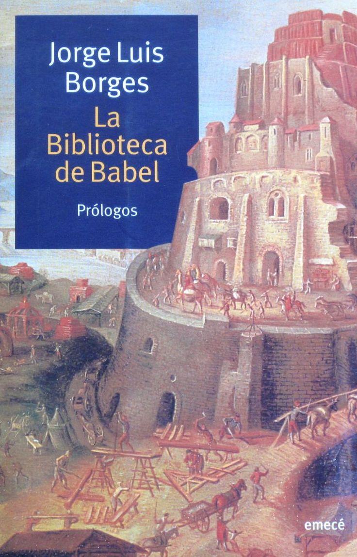"""Jorge Luis Borges. """"La biblioteca de Babel"""". Editorial Emecé. Cuento de Borges, que se editó por primera vez dentro de """"El jardín de los senderos que se bifurcan"""". El relato es la especulación de un universo compuesto de una biblioteca de todos los libros posibles, en la cual sus libros están arbitrariamente ordenados, o sin orden, y preexiste al hombre."""