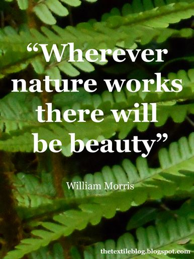 """""""Wherever nature works there will be beauty"""" - William Morris"""