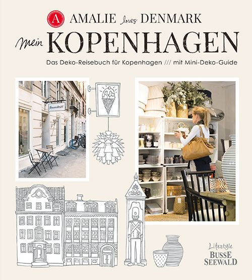 Amalie loves Denmark: MY BOOK Mein Kopenhagen Ein Deko-Reisebuch  August 2014