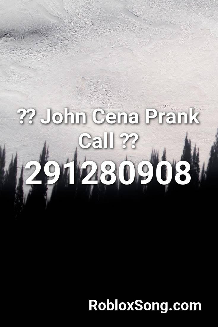 John Cena Prank Call Roblox Id Roblox Music Codes Prank Calls Pranks John Cena