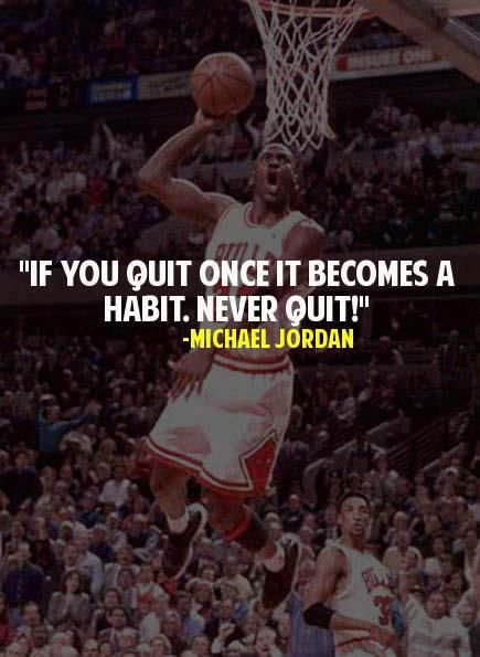 "Michael Jordan Quotes : ""If you quit once it becomes a habit. Never quit."""