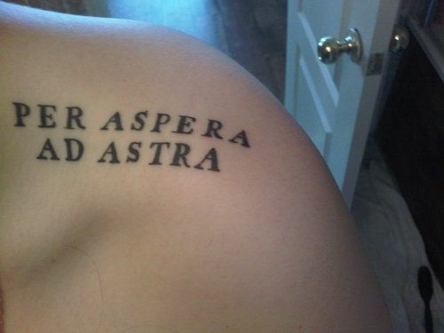 """Per Aspera Ad Astra"". Which means ""through hardships to the stars""."