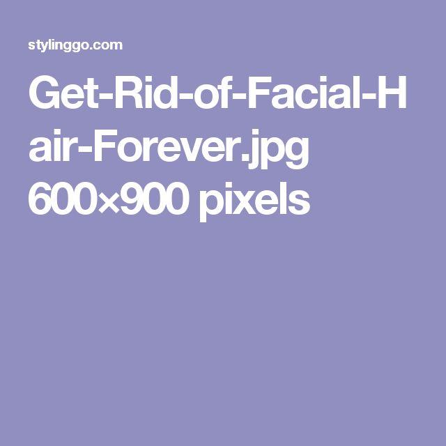 Get-Rid-of-Facial-Hair-Forever.jpg 600×900 pixels