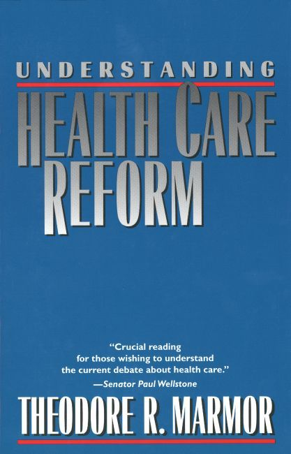 Looking at the evidence, weighing the options forward. Understanding Health Care Reform by Theodore Marmor