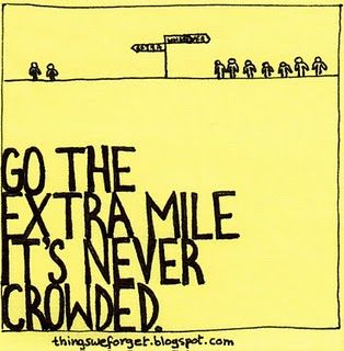 extra mile is never crowded.
