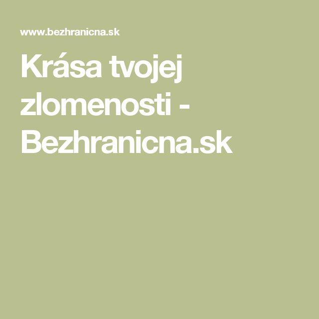 Krása tvojej zlomenosti - Bezhranicna.sk