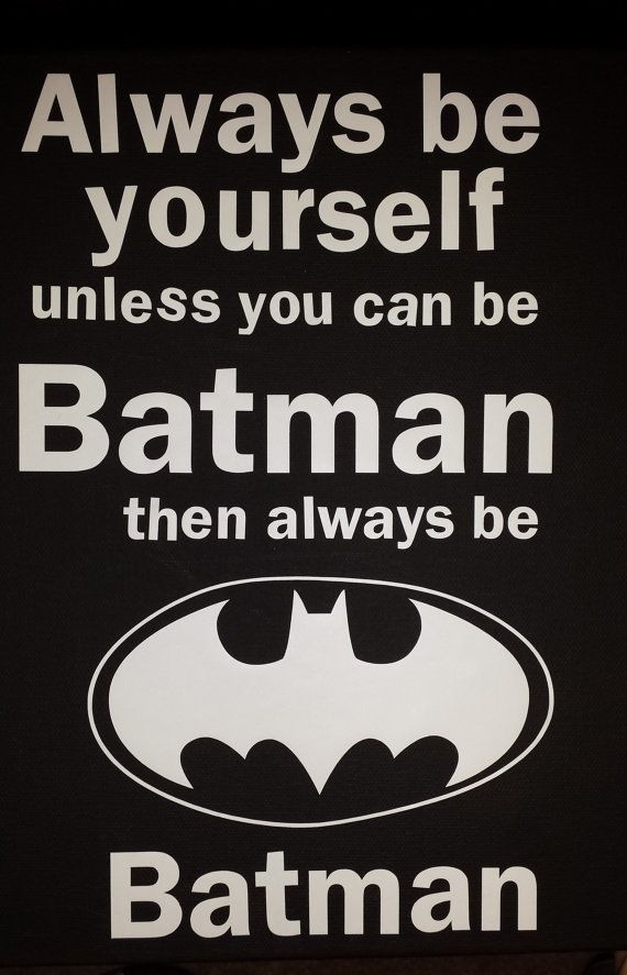 Quote: Always be yourself unless you can be batman then always be batman. custom canvas wall art