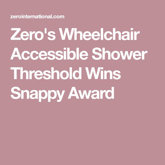 Zero's Wheelchair Accessible Shower Threshold Wins Snappy Award