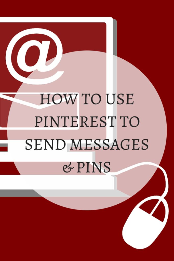 How to use Pinterest to send Messages and pins!