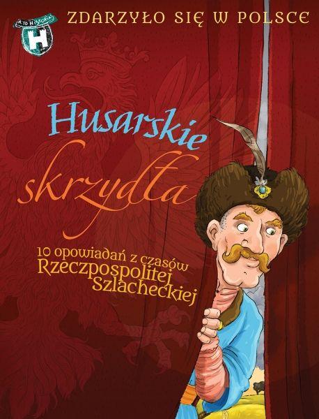 HUSARSKIE SKRZYDŁA - ZDARZYŁO SIĘ W POLSCE, Grażyna Bąkiewicz, Kazimierz Szymeczko, Paweł Wakuła, Mikołaj Kamler