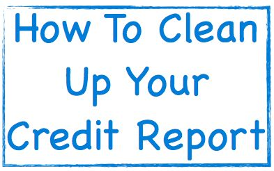 How To Clean Up Your Credit Report ...  Find out exactly how to clean up your credit report dings, errors, and negative items. This includes the credit dispute process, along with how to pay off collections.