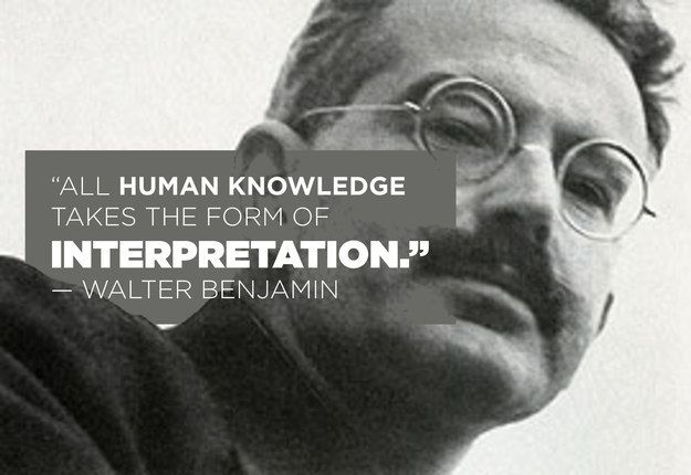 On the pursuit of knowledge: | 11 Wonderfully Illuminating Quotes From Walter Benjamin