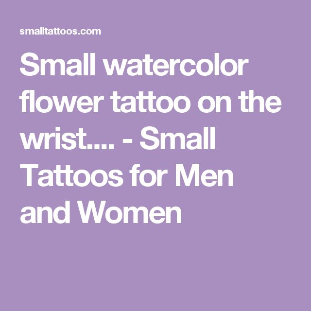 Small watercolor flower tattoo on the wrist.... - Small Tattoos for Men and Women