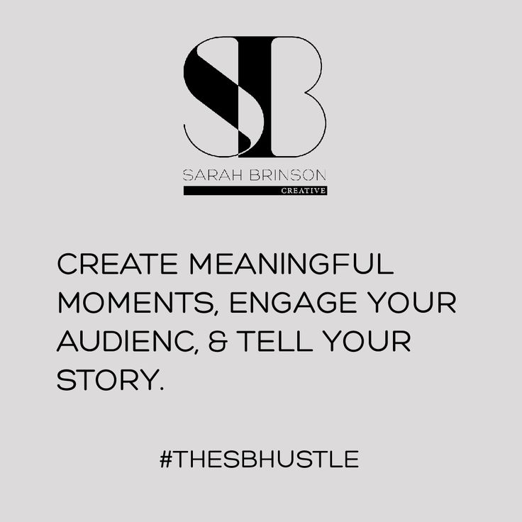 """Create meaningful moments, engage your audience, & tell your story."" - Sarah Brinson #quotes"