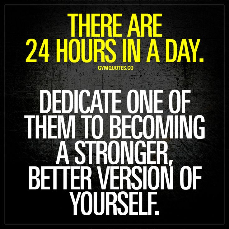 """There are 24 hours in a day. Dedicate one of them to becoming a stronger, better version of yourself."" - Take one hour each day and work on yourself. Become stronger. Better. 