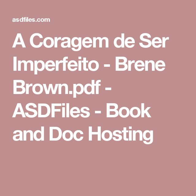 A Coragem de Ser Imperfeito - Brene Brown.pdf - ASDFiles - Book and Doc Hosting