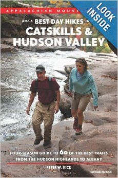 AMC's Best Day Hikes in the Catskills and Hudson Valley, 2nd: Four-Season Guide to 60 of the Best Trails from the Hudson Highlands to Albany...