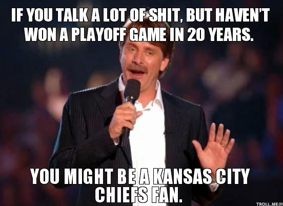 What makes this so funny is it's true. Poor Kansas City fans. We Denver Broncos fans can't rip on the Chiefs enough.