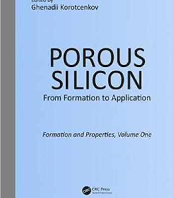 Porous Silicon: From Formation To Application: Formation And Properties Volume One PDF