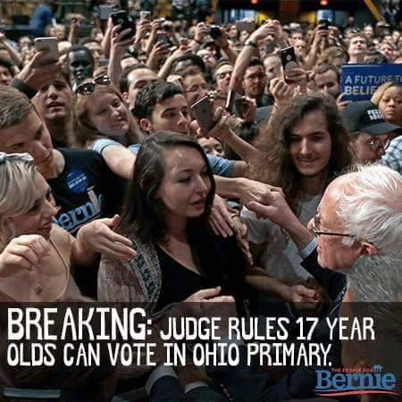 """We aren't going to let the Republican party stop us from electing Bernie Sanders the next president of the United States: http://thehill.com/blogs/ballot-box/presidential-races/272740-ohio-judge-rules-some-17-year-olds-can-vote-in-primary "" -The People For Bernie Sanders 2016 ""An Ohio judge has granted teenagers who will turn 18 before Election Day the right to vote in the state's presidential primary elections"""