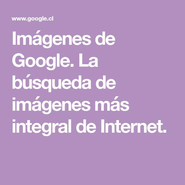 Imágenes de Google. La búsqueda de imágenes más integral de Internet.