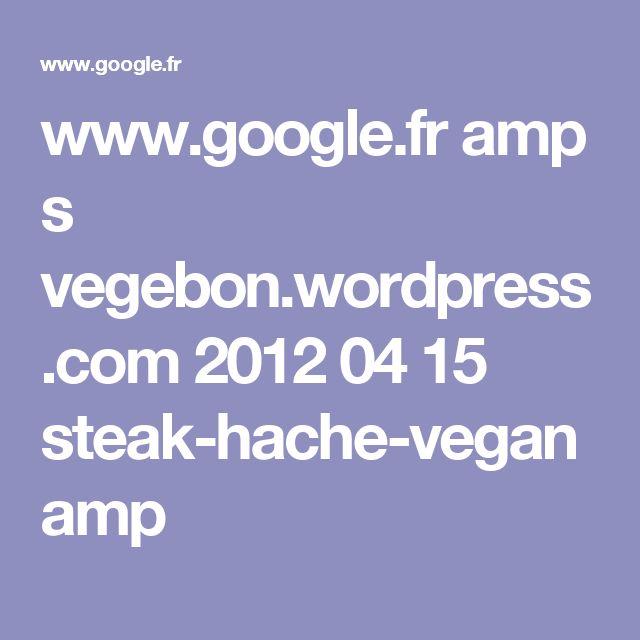 www.google.fr amp s vegebon.wordpress.com 2012 04 15 steak-hache-vegan amp