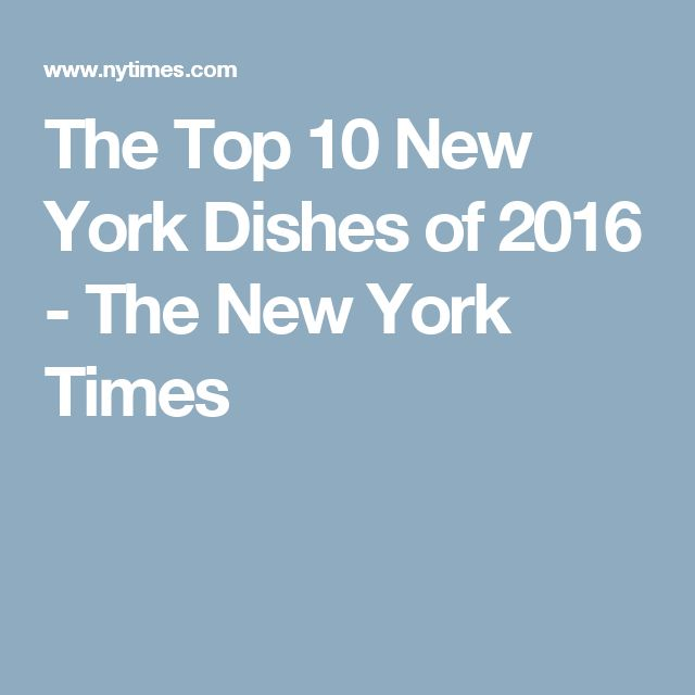 The Top 10 New York Dishes of 2016 - The New York Times