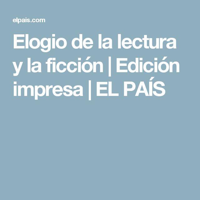 Elogio de la lectura y la ficción   Edición impresa   EL PAÍS