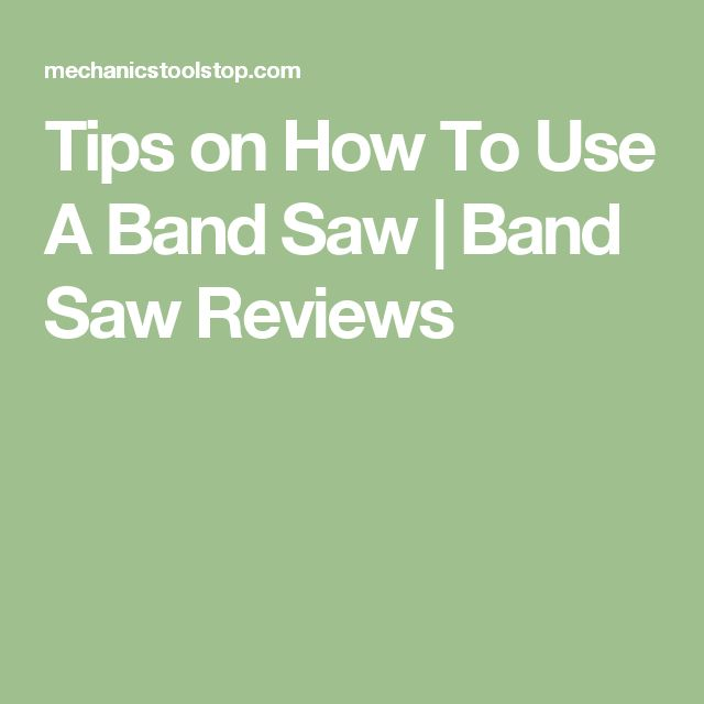 Tips on How To Use A Band Saw | Band Saw Reviews